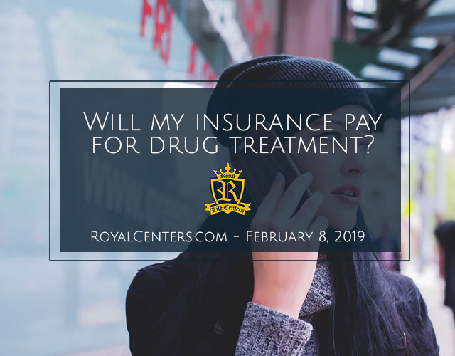 covered by insurance - rehab covered by insurance - what insurance does royal life centers take? - health insurance for rehab